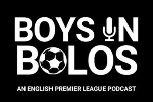 """Groundhopper Guides on the """"Boys in Bolos"""" English Premier League Podcast"""