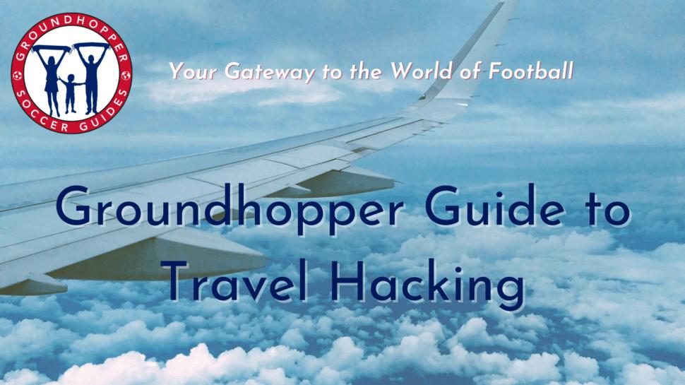 groundhopper guide travel hacking